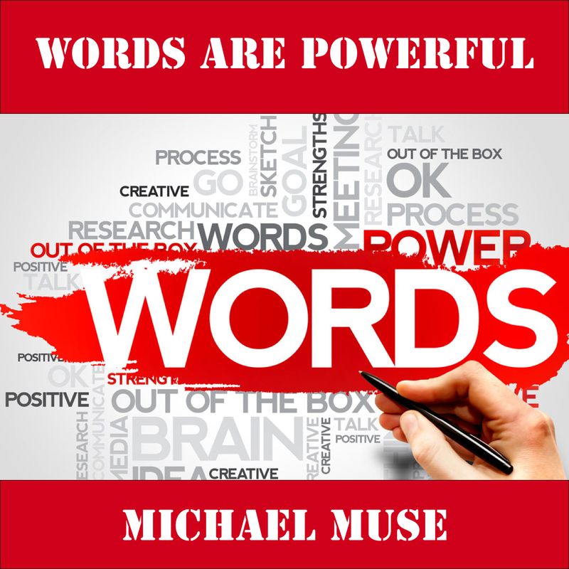 WORDS ARE POWERFUL BY MICHAEL MUSE - Speak It Baby Magazine