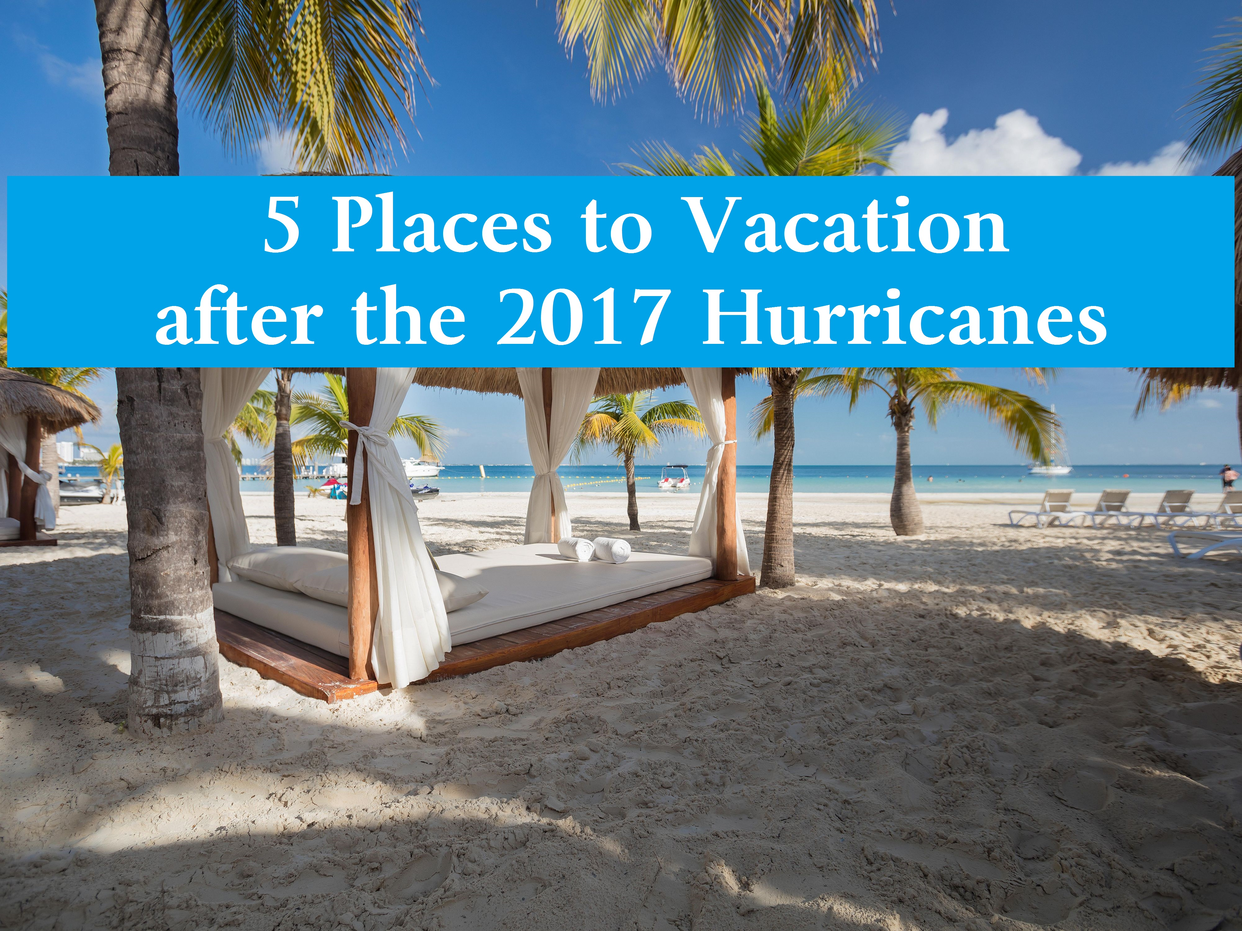 5 Places to Vacation after the 2017 Hurricanes - Blacks Who Travel