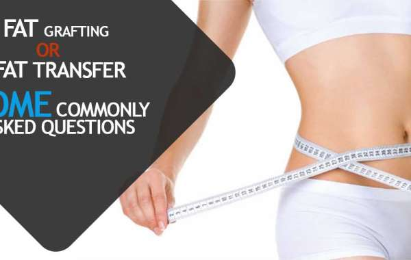 Fat Grafting Or Fat transfer - Some Commonly Asked Questions
