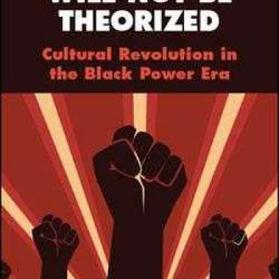 The Revolution Will Not Be Theorized Cultural Revolution in the Black Power Era by Errol A. Henderso Profile Picture