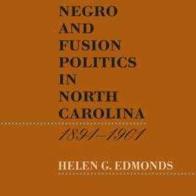 The Negro and Fusion Politics in North Carolina, 1894-1901 by Helen G. Edmonds Profile Picture